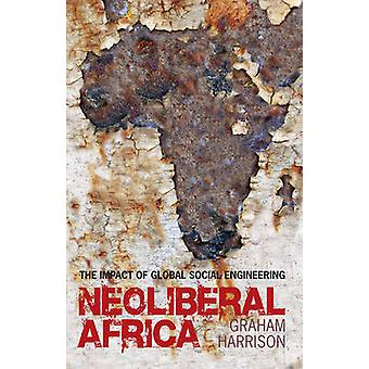 Neoliberal Africa - The Impact of Global Social Engineering by Graham