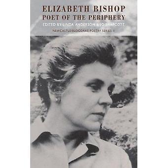 Elizabeth Bishop - Poet of the Periphery by Jo Shapcott - Linda Anders