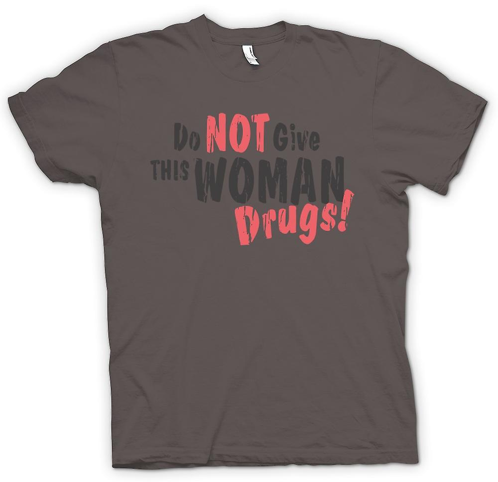 Womens T-shirt - Do Not Give This Woman Drugs - Funny