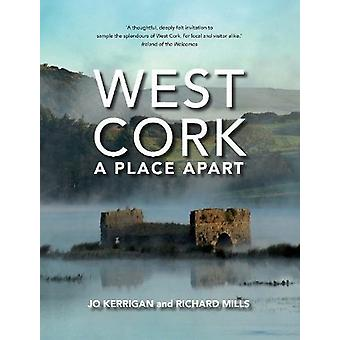 West Cork - A Place Apart by Jo Kerrigan - Richard Mills - 97818471788