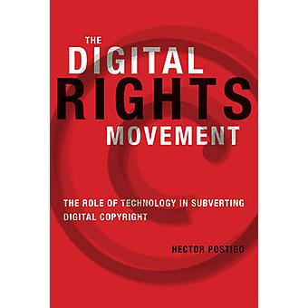 The Digital Rights Movement - The Role of Technology in Subverting Dig