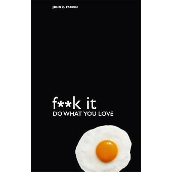 Fuck it - faire de ce que vous aimez par John Parkin - livre 9781781802465