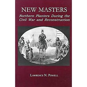 New Masters - Northern Planters During the Civil War and Reconstructio