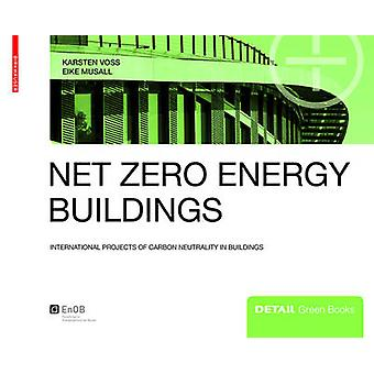 Net Zero Energy Buildings - International Projects of Carbon Neutralit
