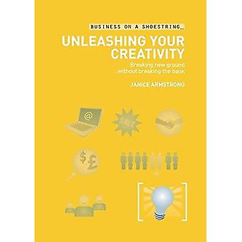 Unleashing Your Creativity: Breaking New Ground Without Breaking the Bank (Business on a Shoestring)