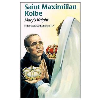 Saint Maximilian Kolbe: Mary's Knight (Encounter the Saints)