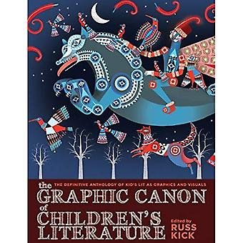 Graphic Canon of Children's Literature, The : The Definitive Anthology of Kid's Lit as Graphics and Visuals