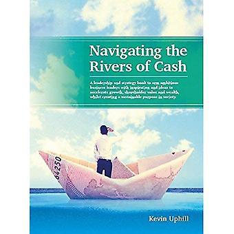 Navigating the Rivers of Cash: A Leadership and Strategy Book to Arm Ambitious Business Leaders with Inspiration...