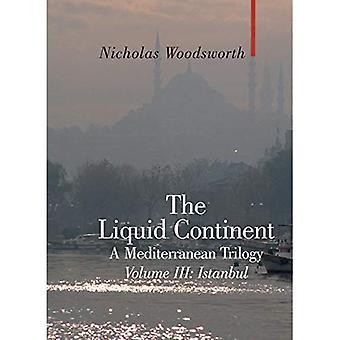The Liquid Continent: Istanbul v. III: A Mediterranean Trilogy (Armchair Traveller)