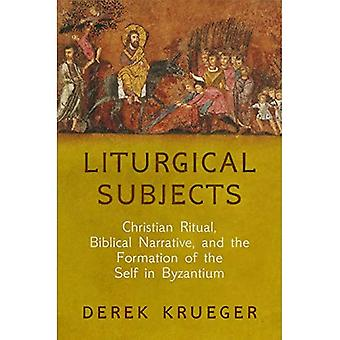 Liturgical Subjects: Christian Ritual, Biblical Narrative, and the Formation of the Self in Byzantium (Divinations: Rereading Late Ancient Religion)