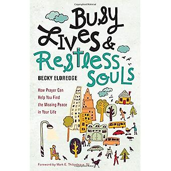 Busy Lives and Restless Souls: How Prayer Can Help� You Find the Missing Peace in Your Life