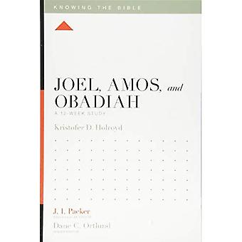 Joel, Amos, and Obadiah: A� 12-Week Study (Knowing the� Bible)