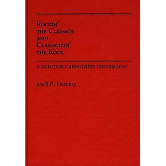 Rockin die Klassiker und Classicizin Rock A selektiv kommentierte Diskographie von Duxbury & Janell R.