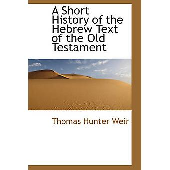 A Short History of the Hebrew Text of the Old Testament by Weir & Thomas Hunter