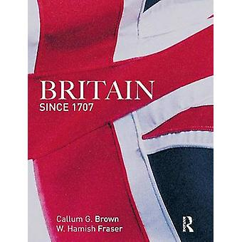 Britain Since 1707 by Fraser & Hamish