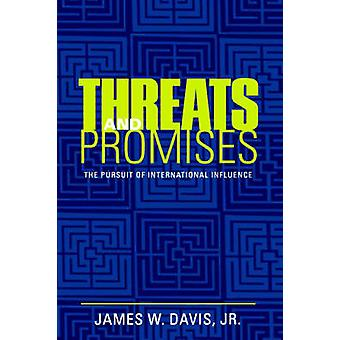 Threats and Promises The Pursuit of International Influence by Davis & James W.