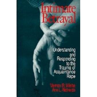 Intimate Betrayal Understanding and Responding to the Trauma of Acquaintance Rape by Wiehe & Vernon R.