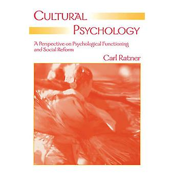 Cultural Psychology A Perspective on Psychological Functioning and Social Reform by Ratner & Carl M.