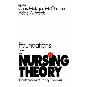 Foundations of Nursing Theory Contributions of 12 Key Theorists by McQuiston & Chris M.
