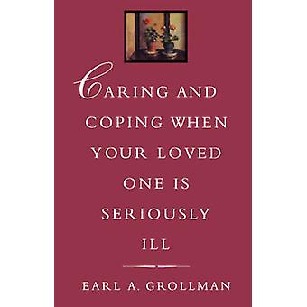 Caring and Coping When Your Loved One Is Seriously Ill by Grollman & Earl A.