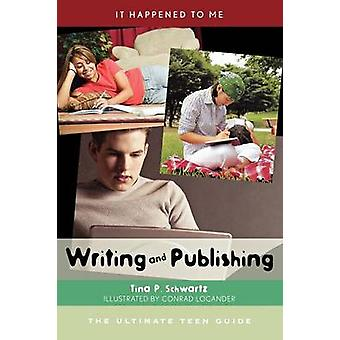 Writing and Publishing The Ultimate Teen Guide by Schwartz & Tina P.