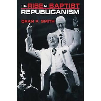 The Rise of Baptist Republicanism by Smith & Oran P.