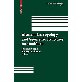 Riemannian Topology and Geometric Structures on Manifolds by Galicki & Krzysztof