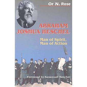Abraham Joshua Heschel Man of Spirit Man of Action by Rose & Or N.