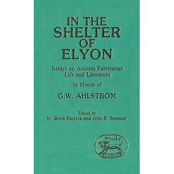 In de beschutting van Elyon Essays over oude Palestijnse leven en literatuur door Barrick & W. Boyd
