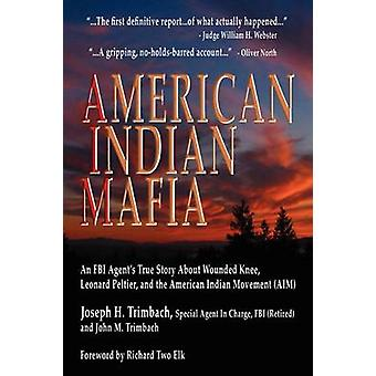 American Indian maffian en FBI-agenter sann berättelse om Wounded Knee Leonard Peltier och syftet American Indian Movement av Trimbach & Joseph H.
