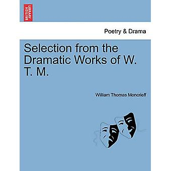 Selection from the Dramatic Works of W. T. M. by Moncrieff & William Thomas