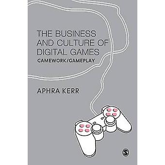 The Business and Culture of Digital Games GameworkGameplay by Kerr & Aphra