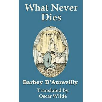 What Never Dies by DAurevilly & Barbey