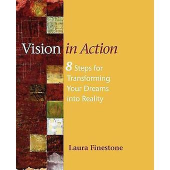 Visie in actie 8 stappen voor het omzetten van uw dromen in realiteit door Finestone & Laura