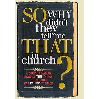 Joten miksi didnt he kertovat minulle, että kirkossa utelias maallikko paljastaa kymmenen Things kirkko ei pystynyt opettamaan Owens & S. Michael