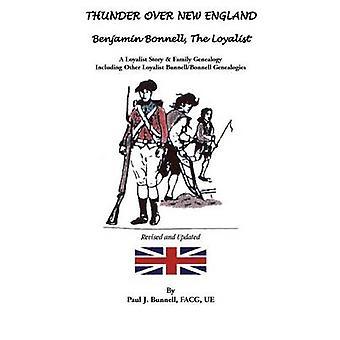 Donner über New England Benjamin Bonnell der Loyalisten. ein Loyalist Geschichte Familie Genealogie einschließlich andere Loyalist BunnellBonnell Genealogi durch Bunnell & Paul J.
