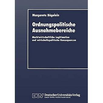 Ordnungspolitische Ausnahmebereiche Marktwirtschaftliche legitimering und wirtschaftspolitische Konsequenzen av Bgelein & Margareta