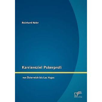 Karriereziel Pokerprofi  von sterreich bis Las Vegas by Hofer & Reinhard