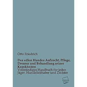 Des Edlen Hundes Aufzucht Pflege Dressur Und Behandlung Seiner Krankheiten par Friedrich & Otto