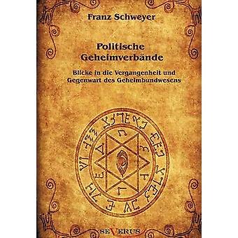 Politische Geheimverbnde  Freimaurer Illuminaten Rosenkreuzer u.a. by Schweyer & Franz