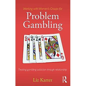 Working with Women's Groups for Problem Gambling - Treating gambling a