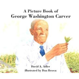 A Picture Book of George Washington Carver by David A Adler - Dan Bro