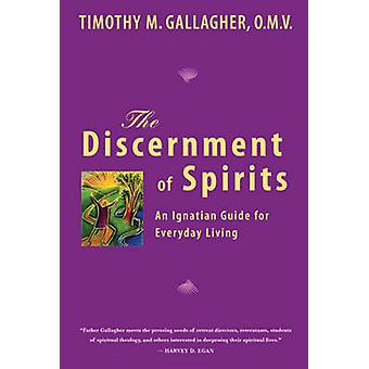 The Discernment of Spirits - An Ignatian Guide for Everyday Living by