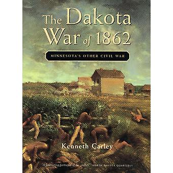 The Dakota War of 1862 - Minnesota's Other Civil War by Kenneth Carley