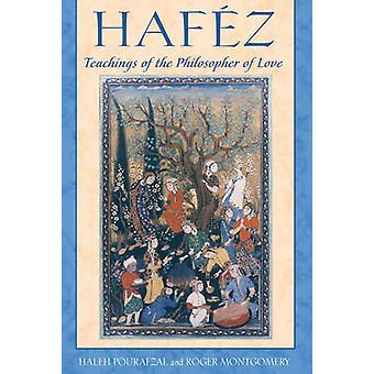 Hafez - Teachings of the Philosopher of Love by Haleh Pourafzal - Roge