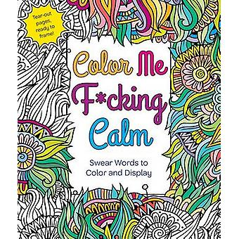 Color Me F*cking Calm - Swear Words to Color and Display by Hannah Can