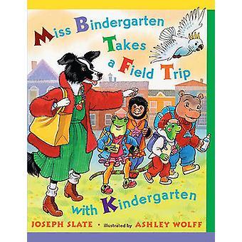Miss Bindergarten Takes a Field Trip with Kindergarten by Joseph Slat