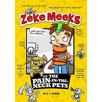 Zeke Meeks vs the Pain-In-The-Neck Pets by D. L. Green - 978147953811