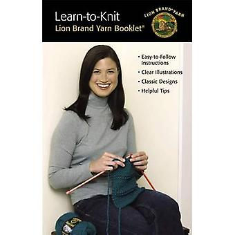 Learn to Knit (Leisure Arts #122363) by Lion Brand Yarn - 97816090020