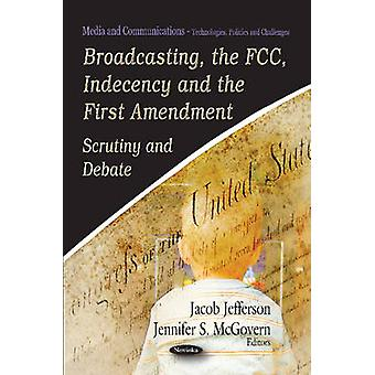 Broadcasting - the FCC - Indecency & the First Amendment - Scrutiny &
